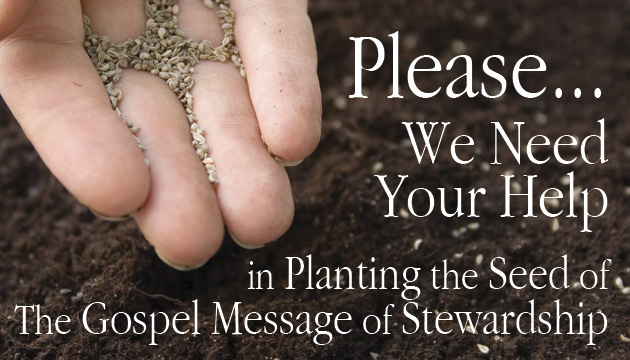 We Need Your Help in Planting the Seed of the Gospel Message of Stewardship