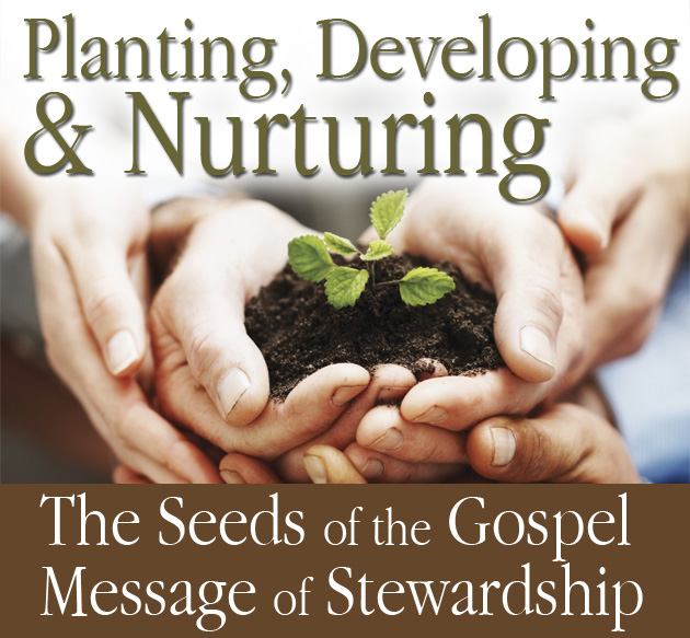 Planting, Developing & Nurturing the Seeds of the Gospel Message of Stewardship